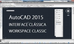 AutoCAD 2015: Interface Clássica (Workspace Classic)